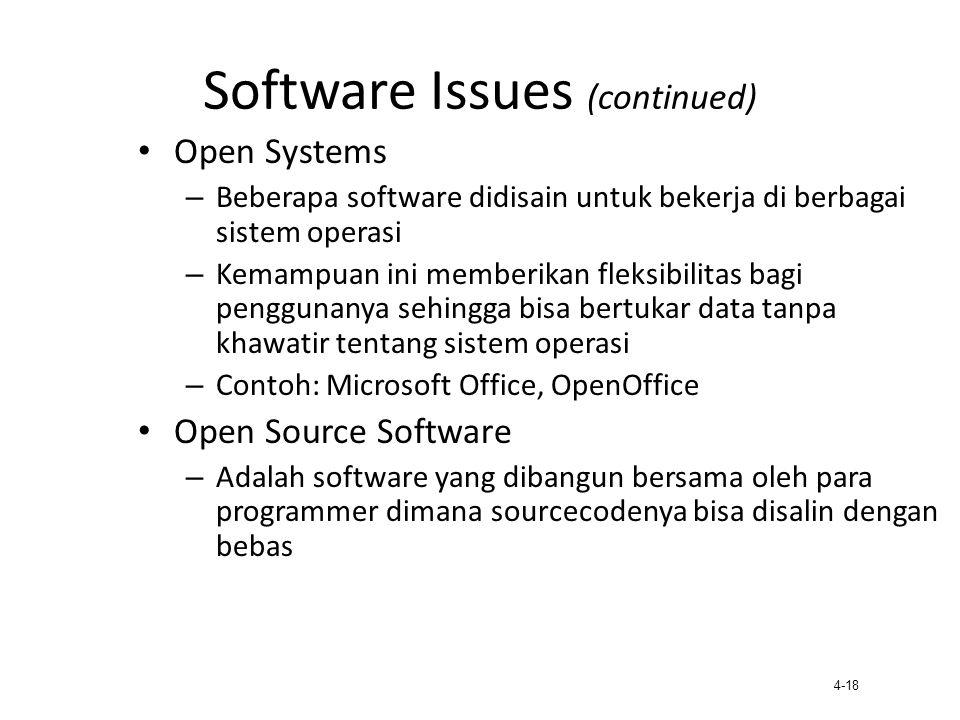 4-18 Software Issues (continued) Open Systems – Beberapa software didisain untuk bekerja di berbagai sistem operasi – Kemampuan ini memberikan fleksib