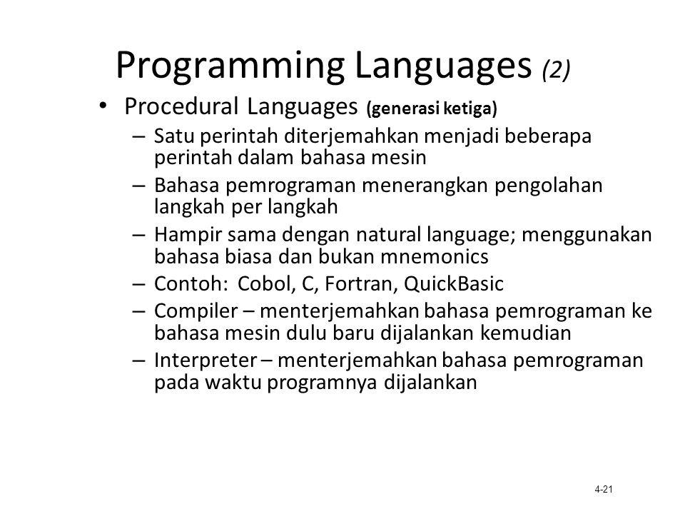 4-21 Programming Languages (2) Procedural Languages (generasi ketiga) – Satu perintah diterjemahkan menjadi beberapa perintah dalam bahasa mesin – Bah