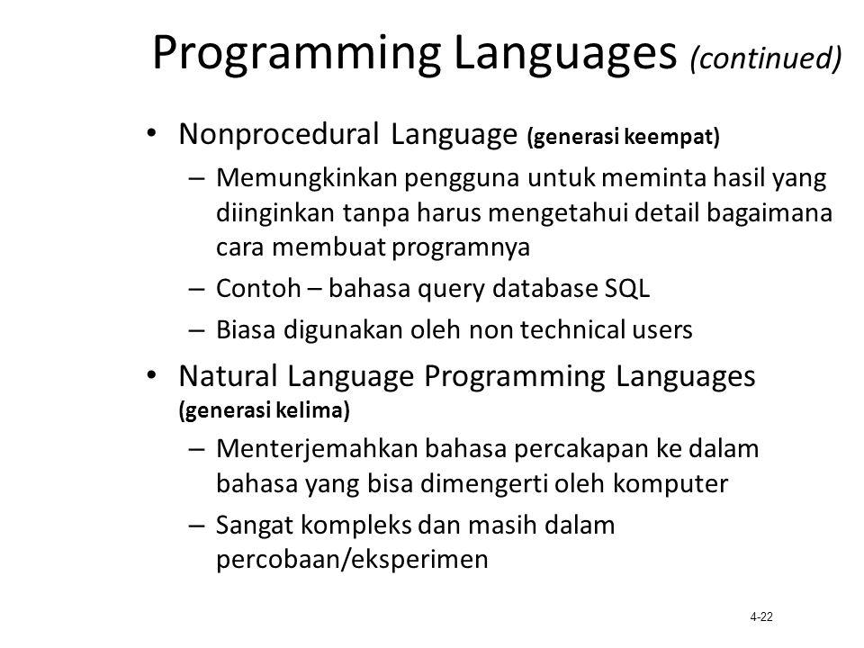 4-22 Programming Languages (continued) Nonprocedural Language (generasi keempat) – Memungkinkan pengguna untuk meminta hasil yang diinginkan tanpa har