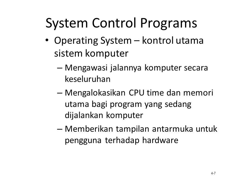 4-7 System Control Programs Operating System – kontrol utama sistem komputer – Mengawasi jalannya komputer secara keseluruhan – Mengalokasikan CPU tim