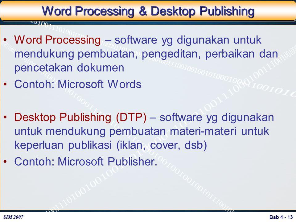 Bab 4 - 13 SIM 2007 Word Processing & Desktop Publishing Word Processing – software yg digunakan untuk mendukung pembuatan, pengeditan, perbaikan dan
