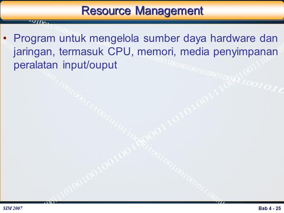 Bab 4 - 25 SIM 2007 Resource Management Program untuk mengelola sumber daya hardware dan jaringan, termasuk CPU, memori, media penyimpanan peralatan i