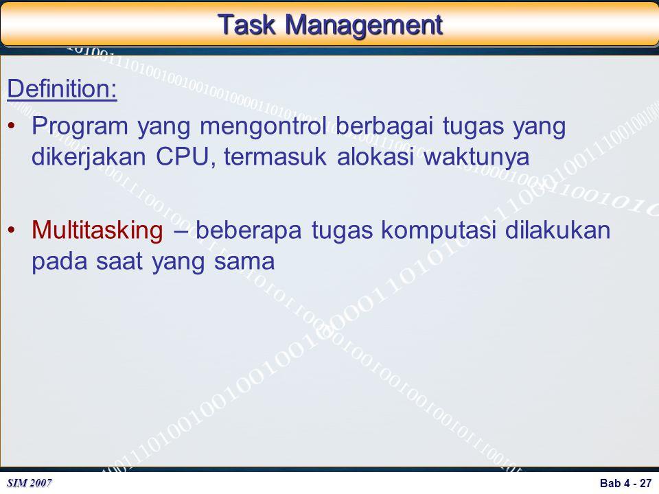 Bab 4 - 27 SIM 2007 Task Management Definition: Program yang mengontrol berbagai tugas yang dikerjakan CPU, termasuk alokasi waktunya Multitasking – b