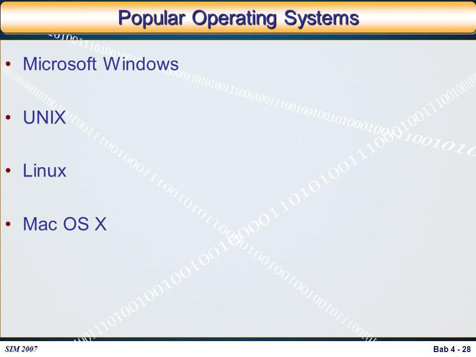 Bab 4 - 28 SIM 2007 Popular Operating Systems Microsoft Windows UNIX Linux Mac OS X