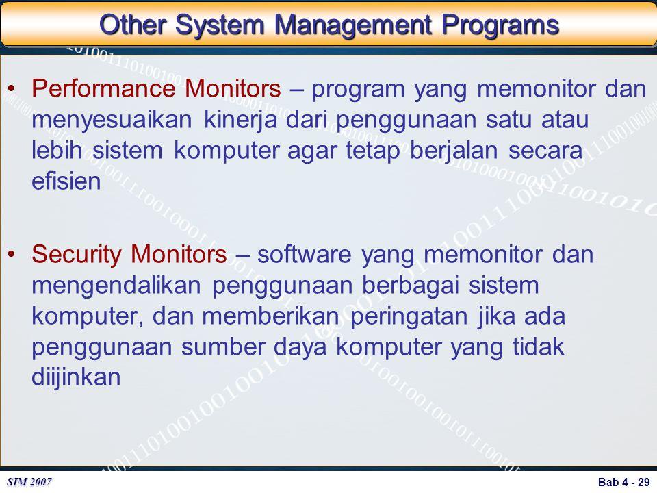 Bab 4 - 29 SIM 2007 Other System Management Programs Performance Monitors – program yang memonitor dan menyesuaikan kinerja dari penggunaan satu atau