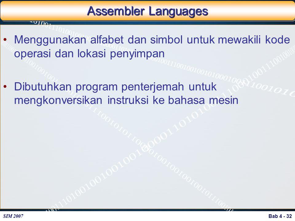 Bab 4 - 32 SIM 2007 Assembler Languages Menggunakan alfabet dan simbol untuk mewakili kode operasi dan lokasi penyimpan Dibutuhkan program penterjemah