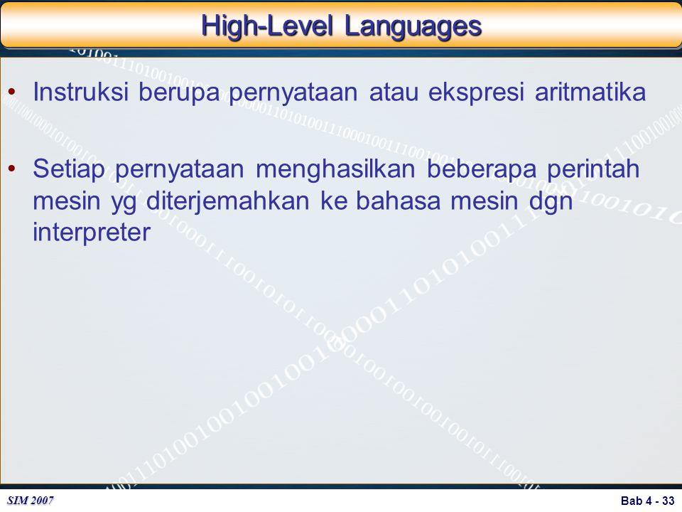 Bab 4 - 33 SIM 2007 High-Level Languages Instruksi berupa pernyataan atau ekspresi aritmatika Setiap pernyataan menghasilkan beberapa perintah mesin y