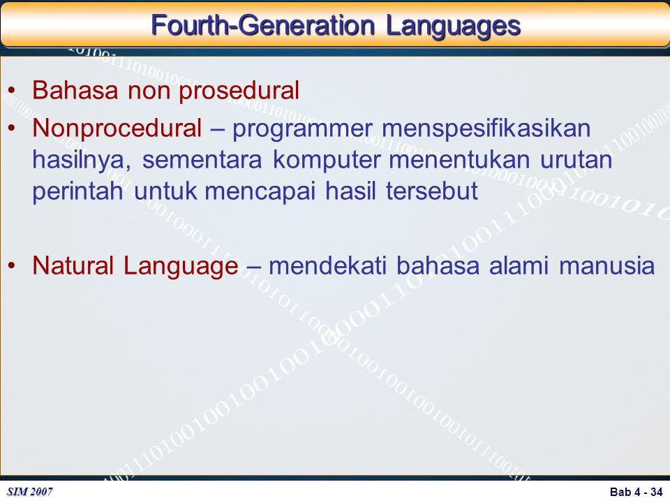 Bab 4 - 34 SIM 2007 Fourth-Generation Languages Bahasa non prosedural Nonprocedural – programmer menspesifikasikan hasilnya, sementara komputer menent