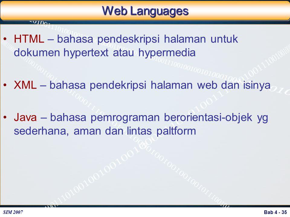Bab 4 - 35 SIM 2007 Web Languages HTML – bahasa pendeskripsi halaman untuk dokumen hypertext atau hypermedia XML – bahasa pendekripsi halaman web dan