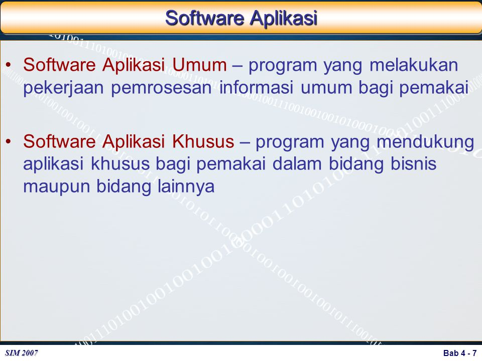 Bab 4 - 8 SIM 2007 Software Aplikasi Umum Software Suites Web Browsers Electronic Mail Word Processing Spreadsheets Database Managers Presentation Graphics Personal Information Managers Groupware