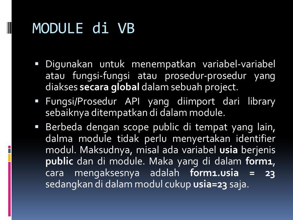 MODULE di VB  Digunakan untuk menempatkan variabel-variabel atau fungsi-fungsi atau prosedur-prosedur yang diakses secara global dalam sebuah project