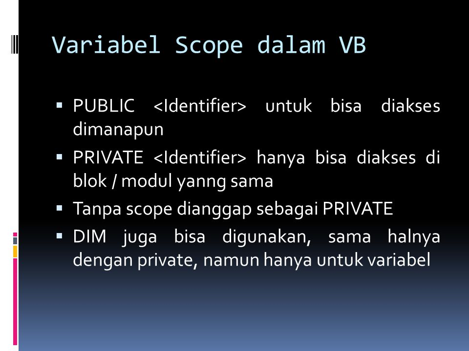 Variabel Scope dalam VB  PUBLIC untuk bisa diakses dimanapun  PRIVATE hanya bisa diakses di blok / modul yanng sama  Tanpa scope dianggap sebagai P