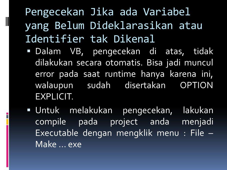 Pengecekan Jika ada Variabel yang Belum Dideklarasikan atau Identifier tak Dikenal  Dalam VB, pengecekan di atas, tidak dilakukan secara otomatis. Bi