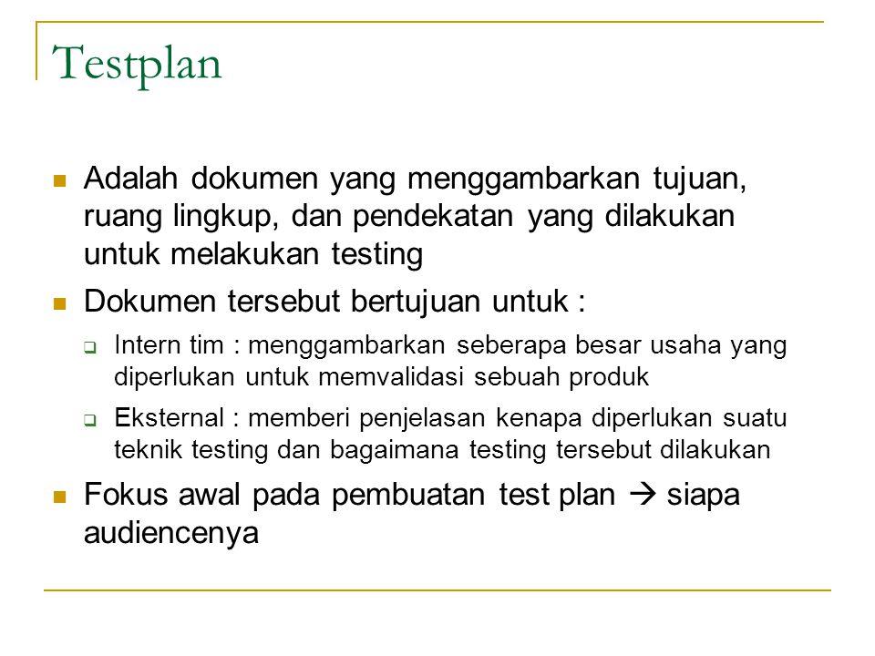 Testplan Adalah dokumen yang menggambarkan tujuan, ruang lingkup, dan pendekatan yang dilakukan untuk melakukan testing Dokumen tersebut bertujuan unt