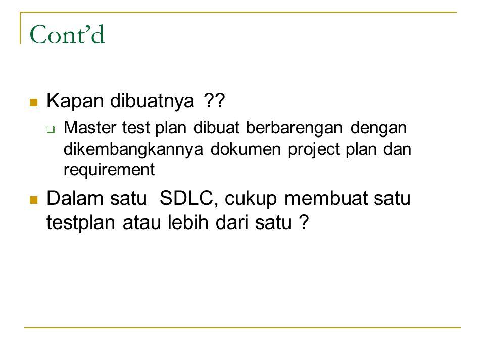 Cont'd Kapan dibuatnya ??  Master test plan dibuat berbarengan dengan dikembangkannya dokumen project plan dan requirement Dalam satu SDLC, cukup mem