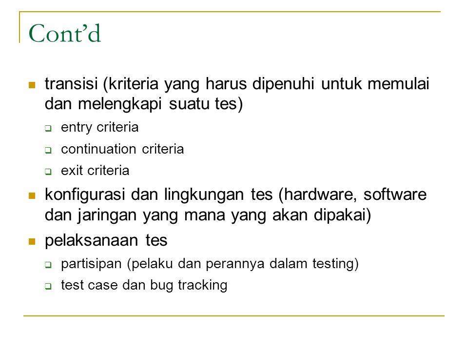 Cont'd transisi (kriteria yang harus dipenuhi untuk memulai dan melengkapi suatu tes)  entry criteria  continuation criteria  exit criteria konfigu