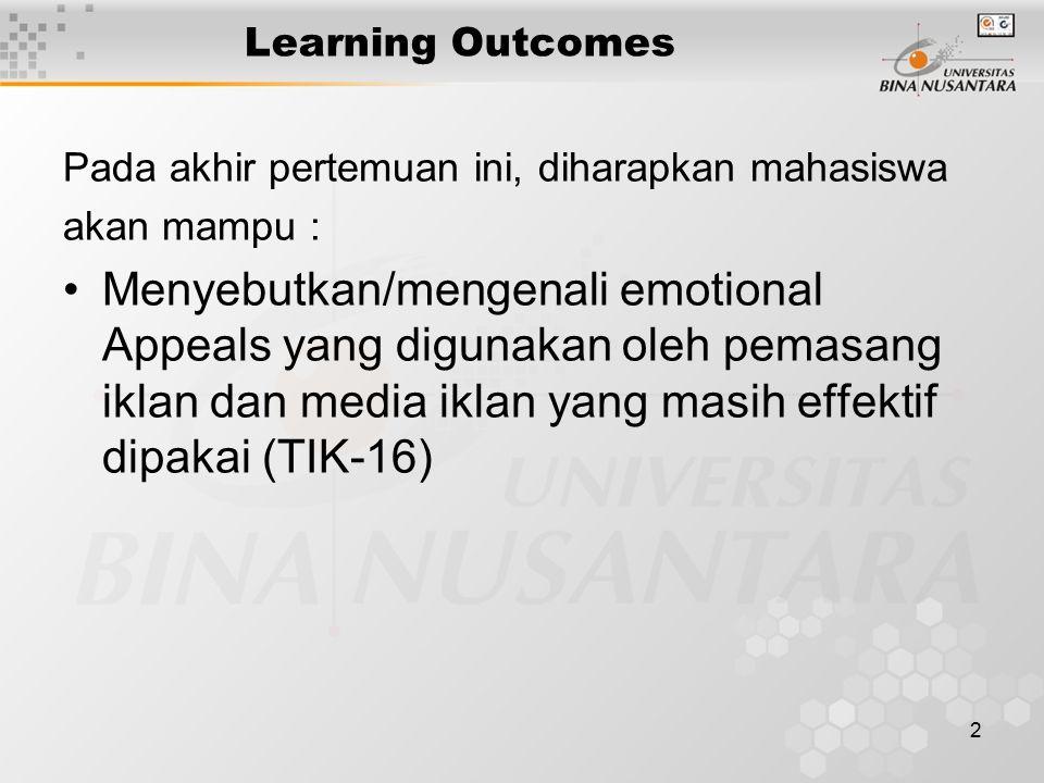 2 Learning Outcomes Pada akhir pertemuan ini, diharapkan mahasiswa akan mampu : Menyebutkan/mengenali emotional Appeals yang digunakan oleh pemasang iklan dan media iklan yang masih effektif dipakai (TIK-16)