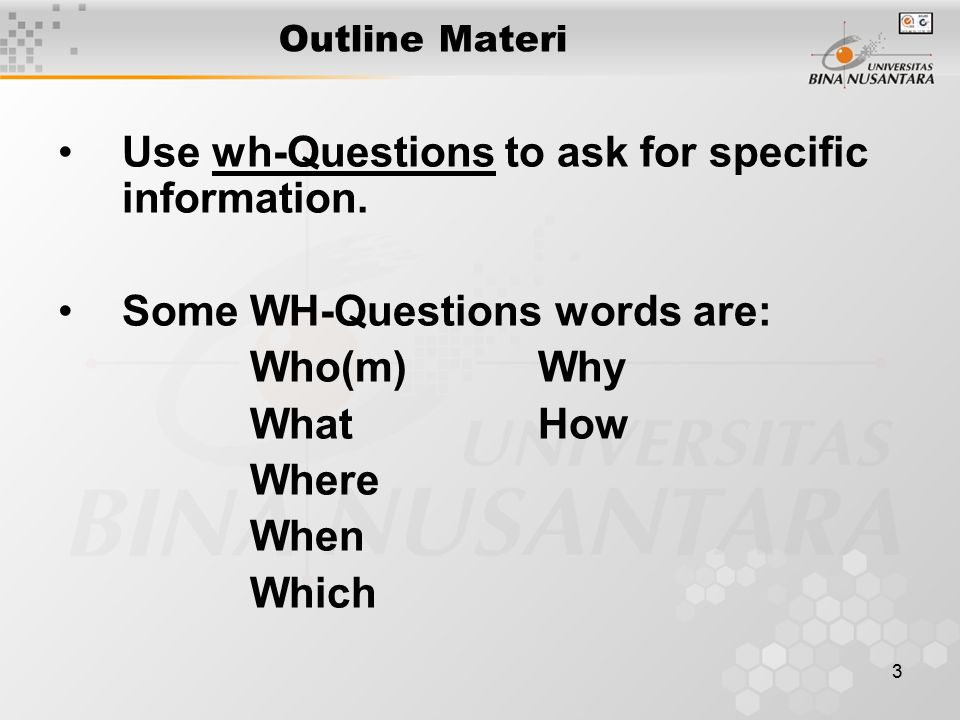 3 Outline Materi Use wh-Questions to ask for specific information.