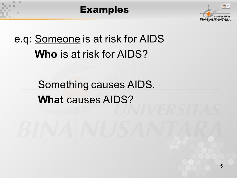 5 Examples e.q: Someone is at risk for AIDS Who is at risk for AIDS.