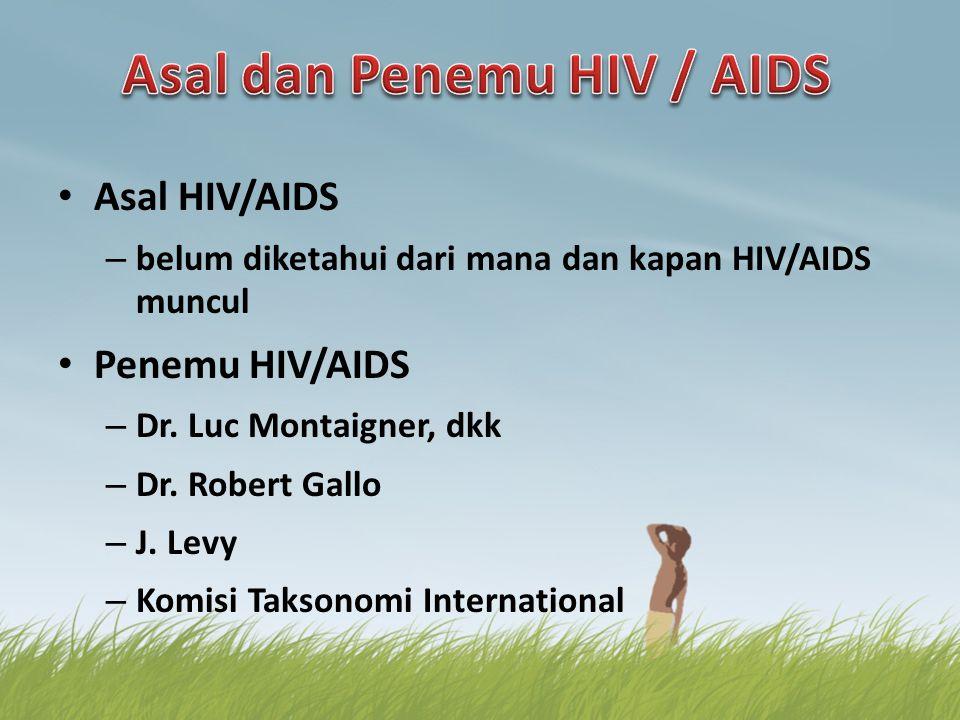 Asal HIV/AIDS – belum diketahui dari mana dan kapan HIV/AIDS muncul Penemu HIV/AIDS – Dr. Luc Montaigner, dkk – Dr. Robert Gallo – J. Levy – Komisi Ta