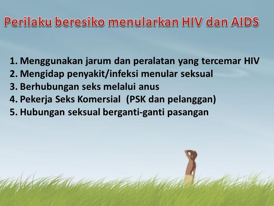 1.Menggunakan jarum dan peralatan yang tercemar HIV 2.Mengidap penyakit/infeksi menular seksual 3.Berhubungan seks melalui anus 4.Pekerja Seks Komersi