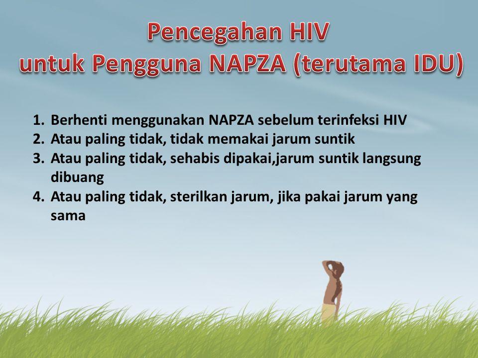 1.Berhenti menggunakan NAPZA sebelum terinfeksi HIV 2.Atau paling tidak, tidak memakai jarum suntik 3.Atau paling tidak, sehabis dipakai,jarum suntik