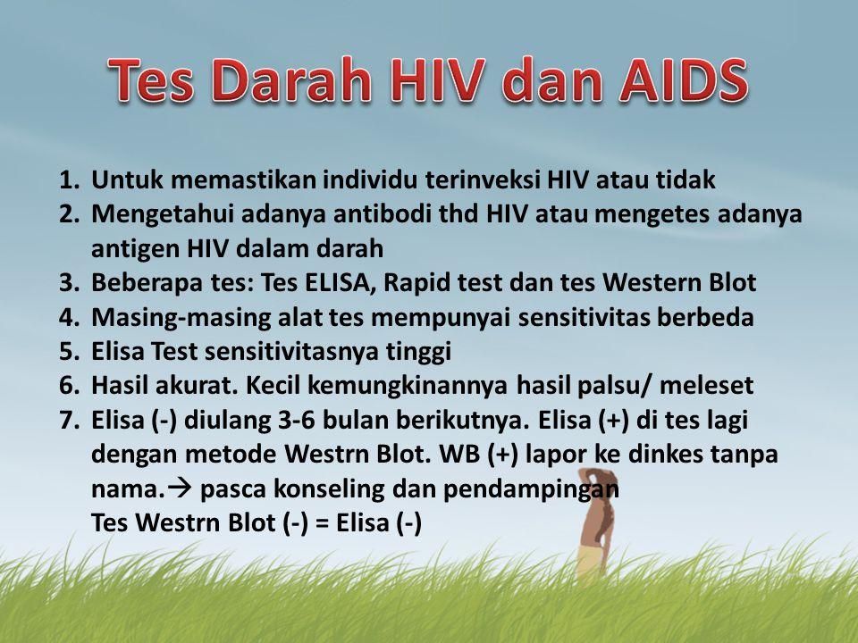 1.Untuk memastikan individu terinveksi HIV atau tidak 2.Mengetahui adanya antibodi thd HIV atau mengetes adanya antigen HIV dalam darah 3.Beberapa tes