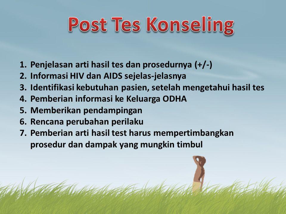 1.Penjelasan arti hasil tes dan prosedurnya (+/-) 2.Informasi HIV dan AIDS sejelas-jelasnya 3.Identifikasi kebutuhan pasien, setelah mengetahui hasil