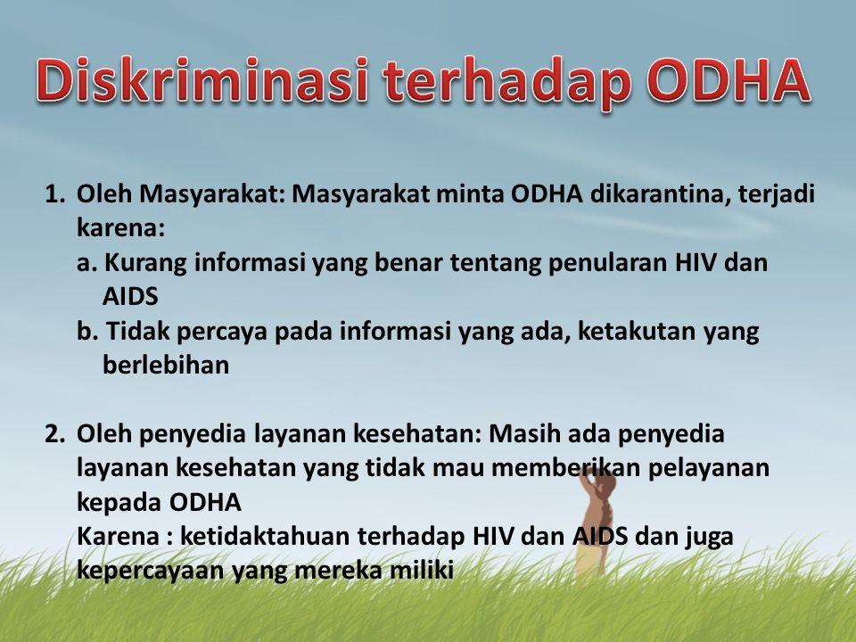 1.Oleh Masyarakat: Masyarakat minta ODHA dikarantina, terjadi karena: a. Kurang informasi yang benar tentang penularan HIV dan AIDS b. Tidak percaya p