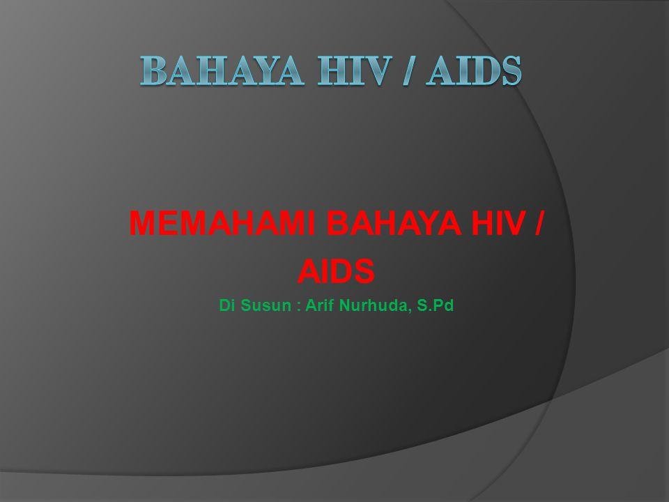  HIV/AIDS ditemukan dicairan tubuh, yaitu cairan vagina, darah, air mani dan air susu ibu  Orang yang mengidap HIV/AIDS dalam tubuhnya disebut HIV positif, ia belum menunjukan gejala apapun, tetapi ia berpotensi menular virus pada orang lain