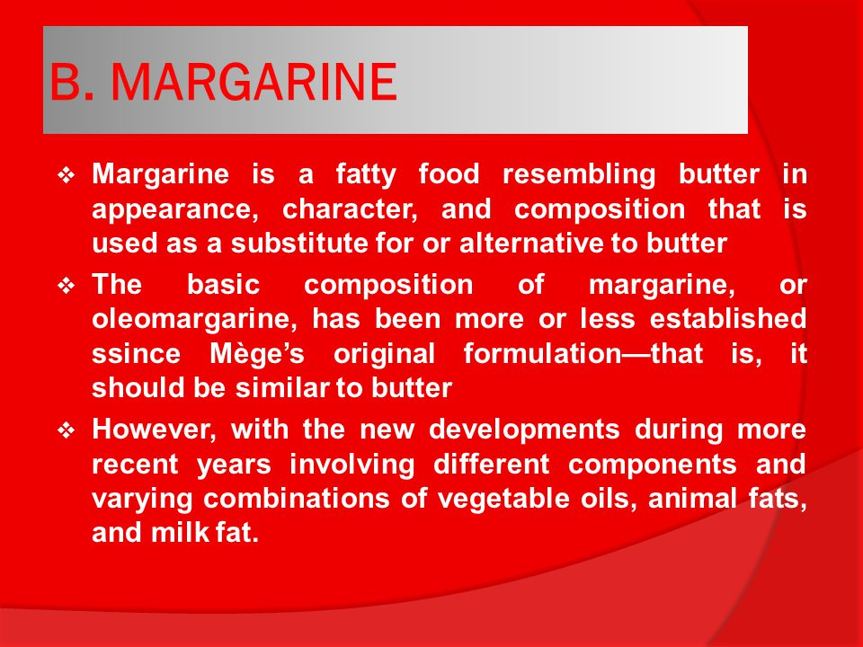 B. MARGARINE  Margarine is a fatty food resembling butter in appearance, character, and composition that is used as a substitute for or alternative t
