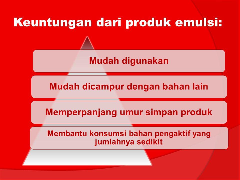 Keuntungan dari produk emulsi: Mudah digunakanMudah dicampur dengan bahan lainMemperpanjang umur simpan produk Membantu konsumsi bahan pengaktif yang