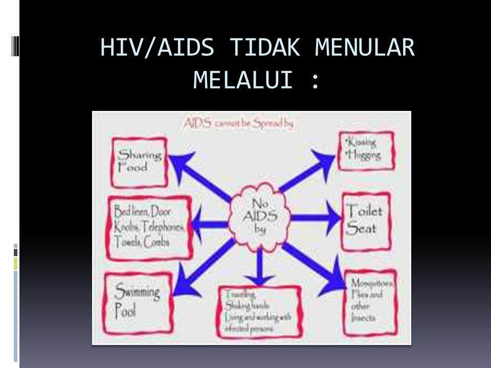 HIV/AIDS TIDAK MENULAR MELALUI :