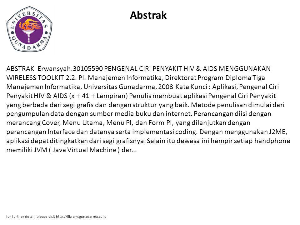 Abstrak ABSTRAK Erwansyah.30105590 PENGENAL CIRI PENYAKIT HIV & AIDS MENGGUNAKAN WIRELESS TOOLKIT 2.2. PI. Manajemen Informatika, Direktorat Program D