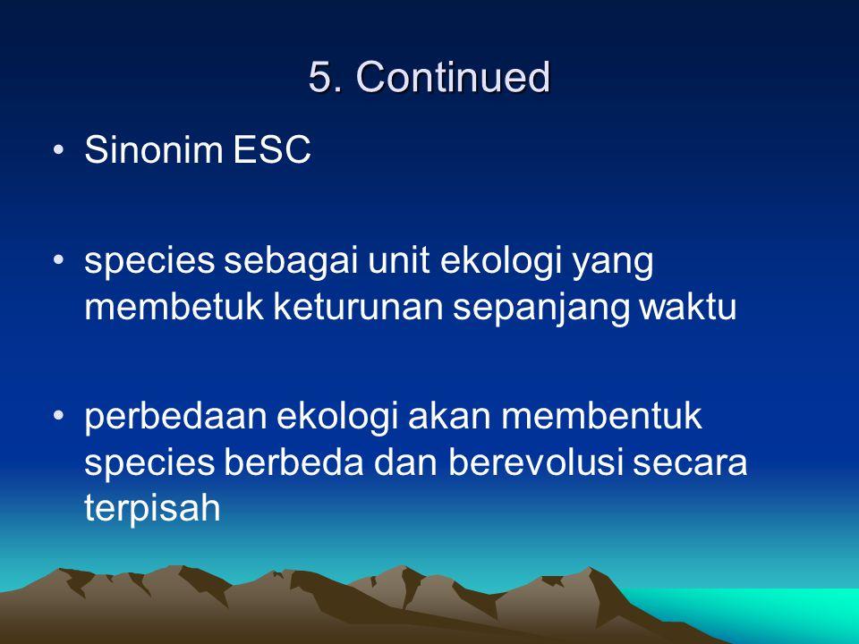 5. Continued Sinonim ESC species sebagai unit ekologi yang membetuk keturunan sepanjang waktu perbedaan ekologi akan membentuk species berbeda dan ber