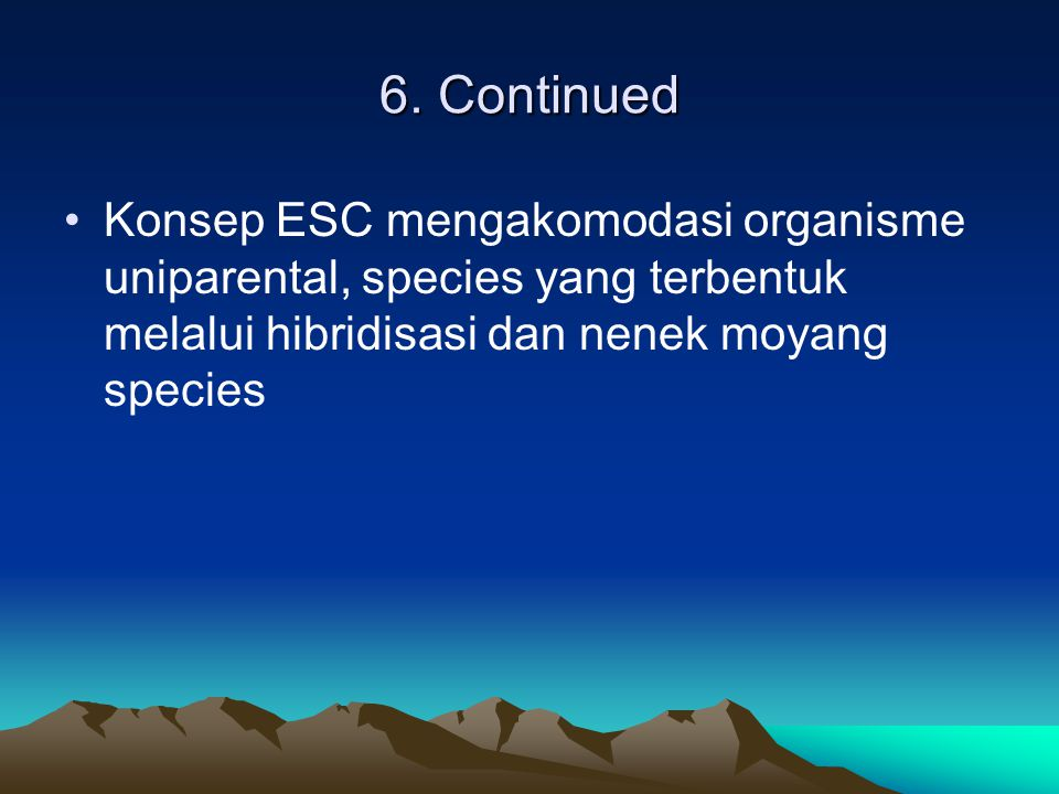 6. Continued Konsep ESC mengakomodasi organisme uniparental, species yang terbentuk melalui hibridisasi dan nenek moyang species