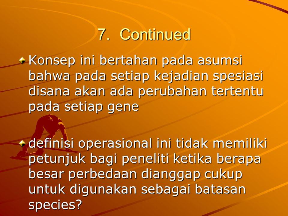 7. Continued Konsep ini bertahan pada asumsi bahwa pada setiap kejadian spesiasi disana akan ada perubahan tertentu pada setiap gene definisi operasio