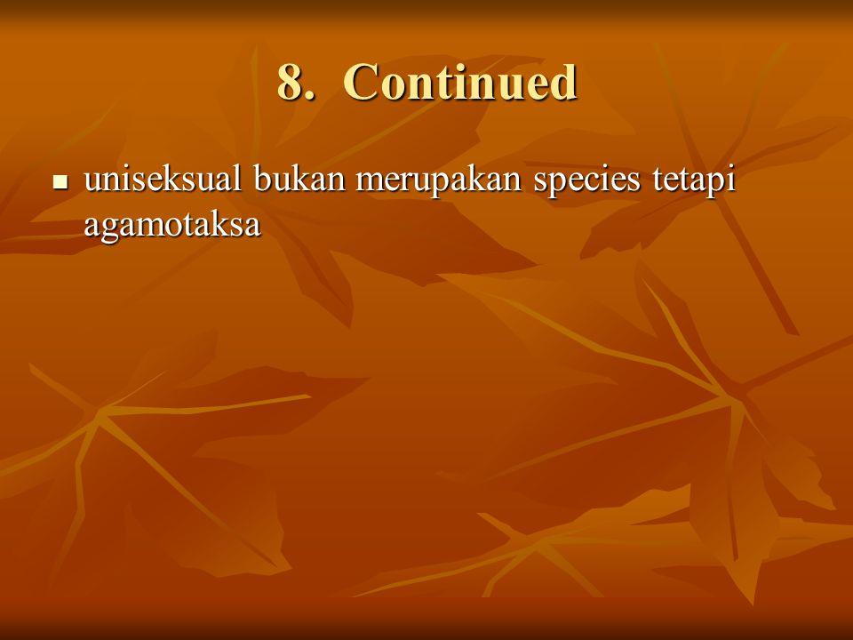 8. Continued uniseksual bukan merupakan species tetapi agamotaksa uniseksual bukan merupakan species tetapi agamotaksa
