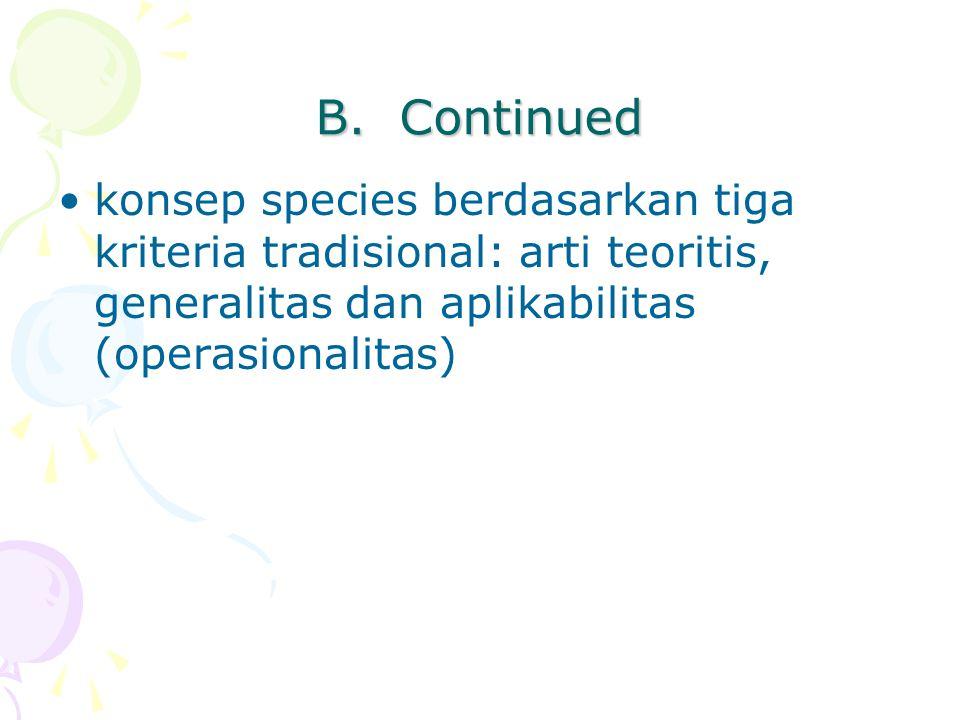 B. Continued konsep species berdasarkan tiga kriteria tradisional: arti teoritis, generalitas dan aplikabilitas (operasionalitas)