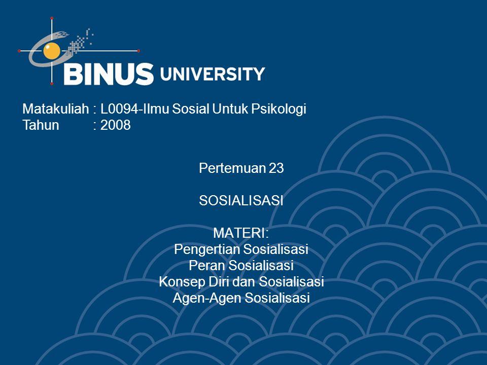 Bina Nusantara Learning Outcome Mahasiswa dapat menjelaskan pengaruh sosialisasi bagi perkembangan kepribadian manusia