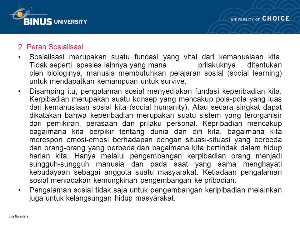 Bina Nusantara 2. Peran Sosialisasi Sosialisasi merupakan suatu fundasi yang vital dari kemanusiaan kita. Tidak seperti spesies lainnya yang mana pril