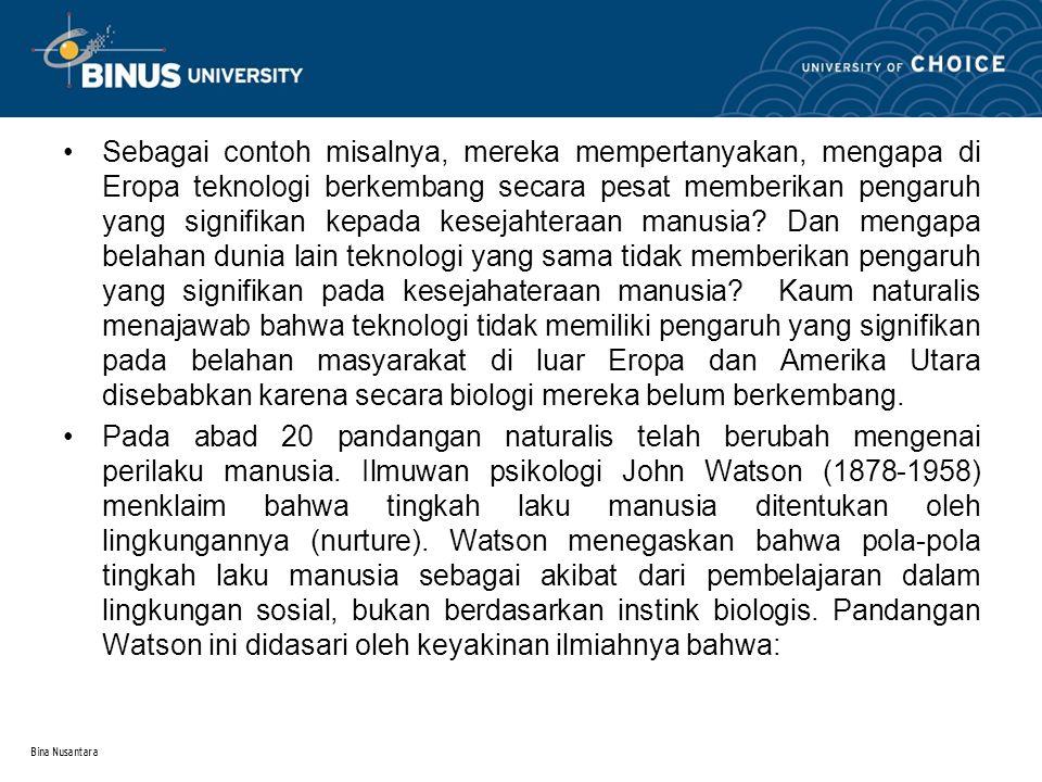 Bina Nusantara Sebagai contoh misalnya, mereka mempertanyakan, mengapa di Eropa teknologi berkembang secara pesat memberikan pengaruh yang signifikan kepada kesejahteraan manusia.