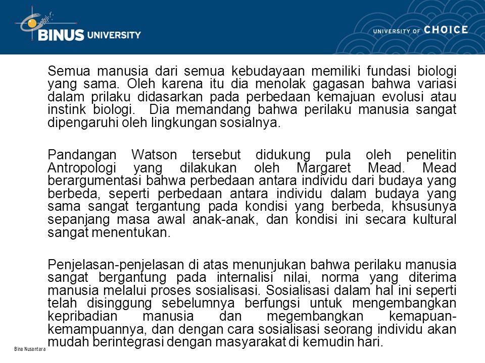 Bina Nusantara Semua manusia dari semua kebudayaan memiliki fundasi biologi yang sama. Oleh karena itu dia menolak gagasan bahwa variasi dalam prilaku