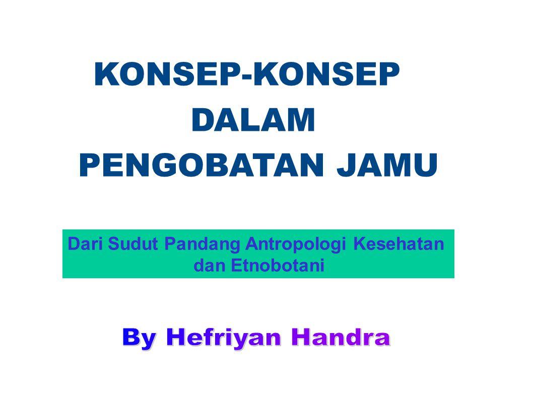 Dari Sudut Pandang Antropologi Kesehatan dan Etnobotani KONSEP-KONSEP DALAM PENGOBATAN JAMU