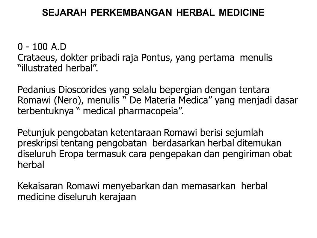 """SEJARAH PERKEMBANGAN HERBAL MEDICINE 0 - 100 A.D Crataeus, dokter pribadi raja Pontus, yang pertama menulis """"illustrated herbal"""". Pedanius Dioscorides"""