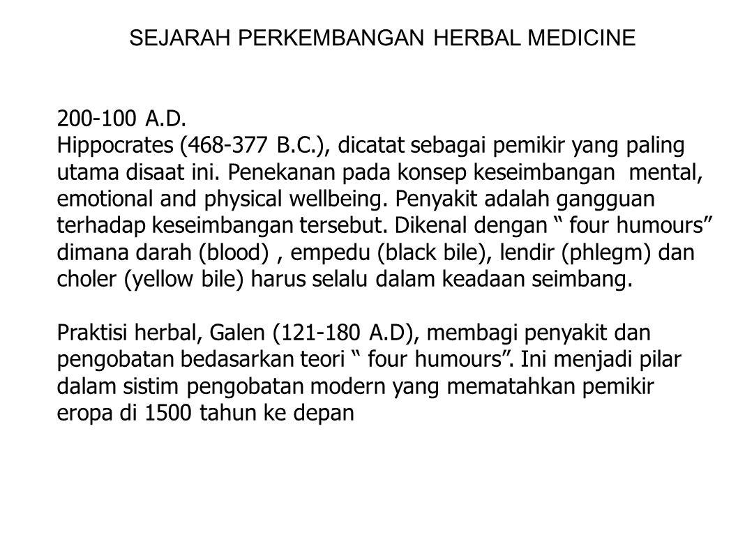 SEJARAH PERKEMBANGAN HERBAL MEDICINE 200-100 A.D. Hippocrates (468-377 B.C.), dicatat sebagai pemikir yang paling utama disaat ini. Penekanan pada kon