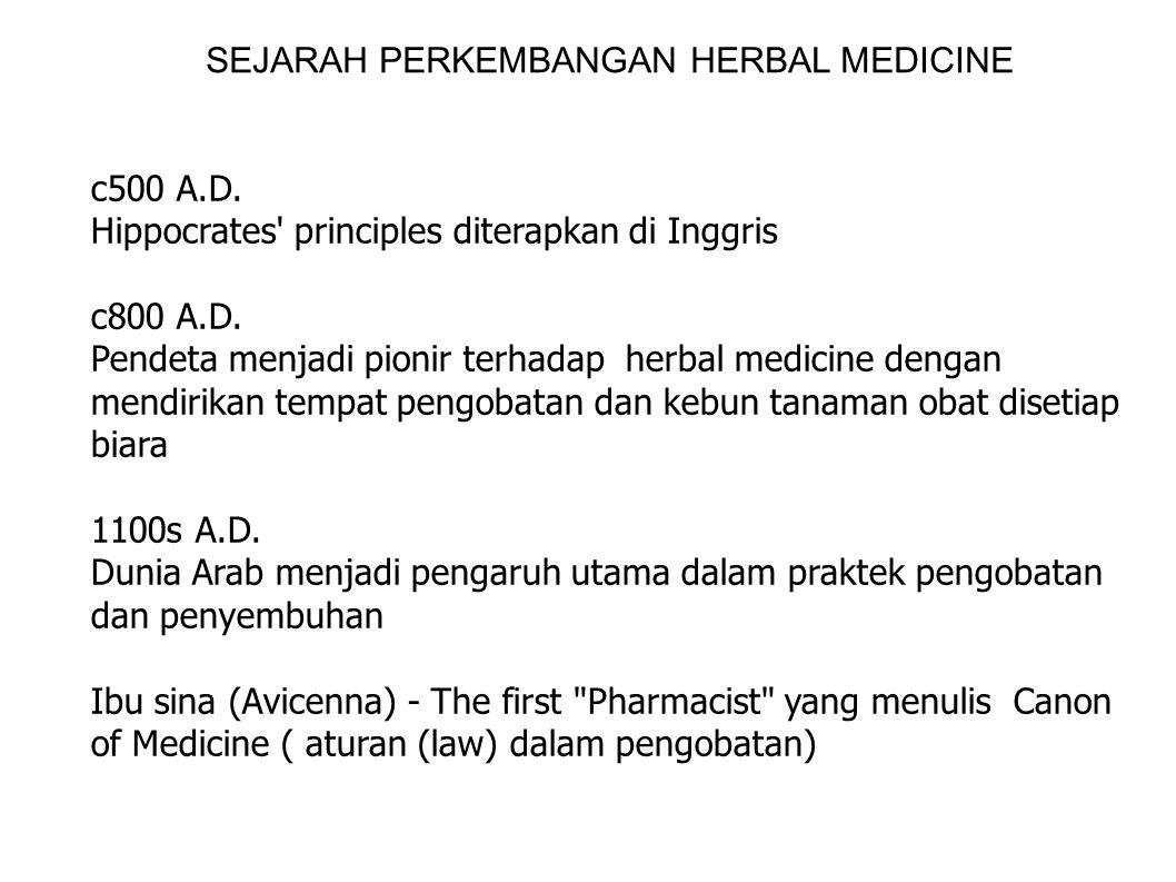 SEJARAH PERKEMBANGAN HERBAL MEDICINE c500 A.D. Hippocrates' principles diterapkan di Inggris c800 A.D. Pendeta menjadi pionir terhadap herbal medicine