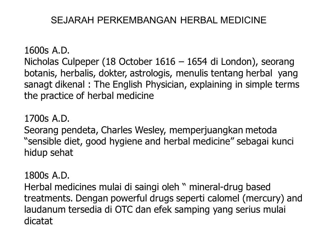 SEJARAH PERKEMBANGAN HERBAL MEDICINE 1600s A.D. Nicholas Culpeper (18 October 1616 – 1654 di London), seorang botanis, herbalis, dokter, astrologis, m