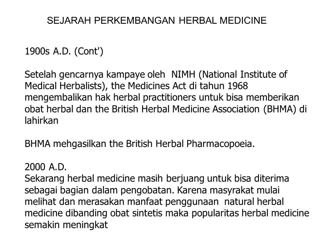 SEJARAH PERKEMBANGAN HERBAL MEDICINE 1900s A.D. (Cont') Setelah gencarnya kampaye oleh NIMH (National Institute of Medical Herbalists), the Medicines