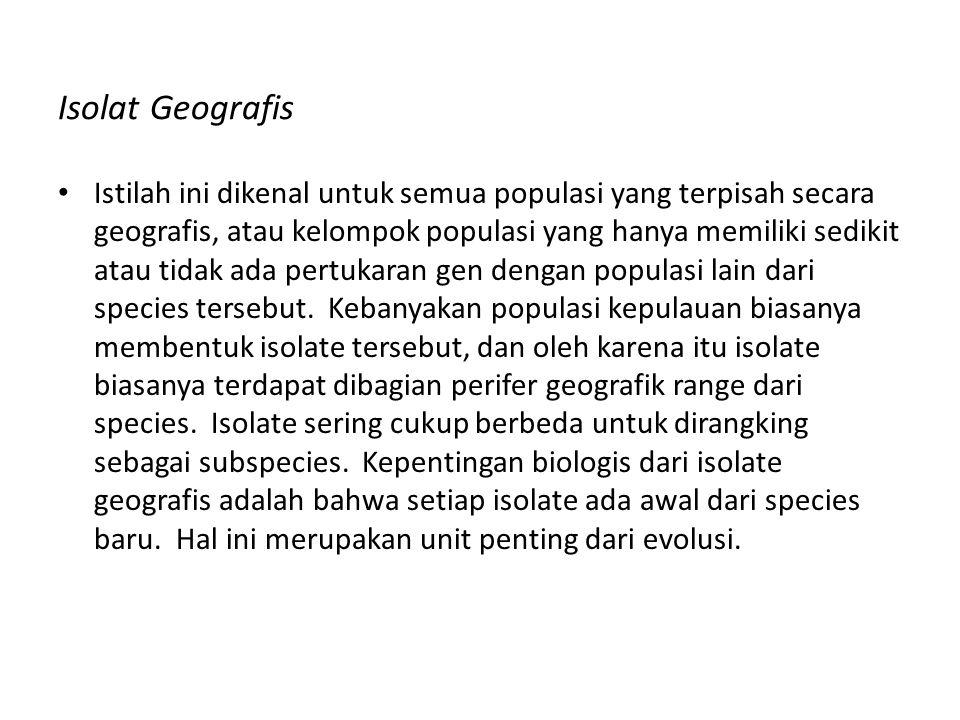 Isolat Geografis Istilah ini dikenal untuk semua populasi yang terpisah secara geografis, atau kelompok populasi yang hanya memiliki sedikit atau tida